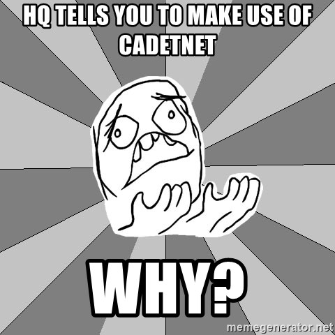 Whyyy??? - HQ TELLS YOU TO Make use of Cadetnet WHY?
