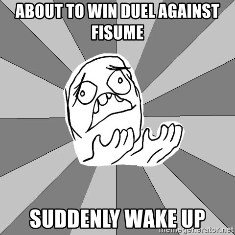Whyyy??? - About to win Duel against fisume suddenly Wake up