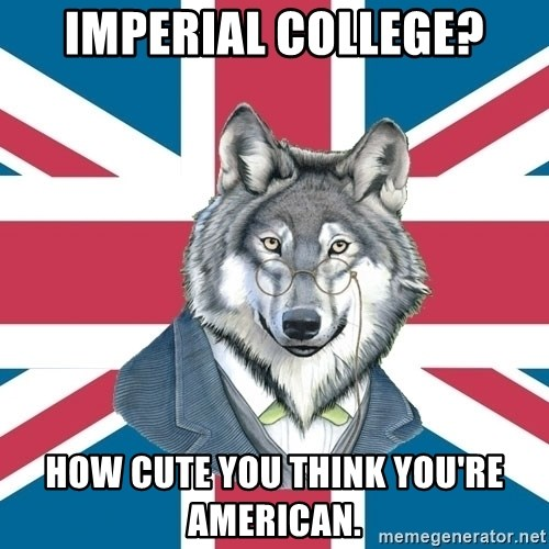 Sir Courage Wolf Esquire - Imperial college? how cute you think you're american.