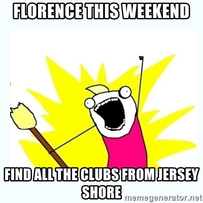 All the things - florence this weekend find all the clubs from jersey shore