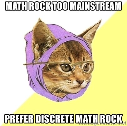 Hipster Kitty - math rock too mainstream prefer discrete math rock