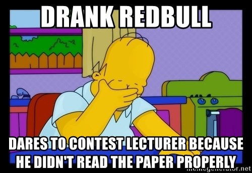 Homer Facepalm - Drank redbull Dares to contest lecturer because he didn't read the paper properly