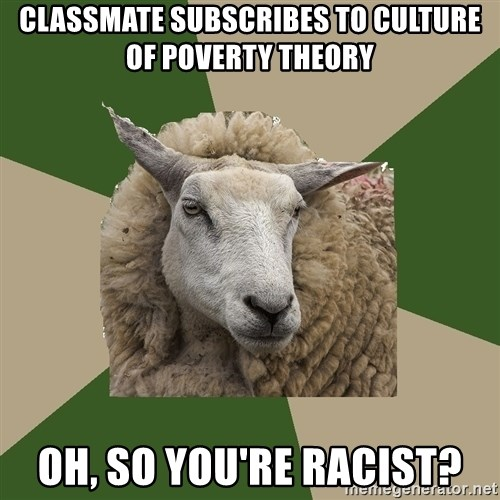 classmate subscribes to culture of poverty theory oh so you re  classmate subscribes to culture of poverty theory oh so you re racist sociology student sheep