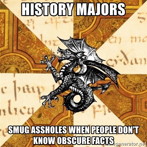 History Major Heraldic Beast - history majors smug assholes when people don't know obscure facts