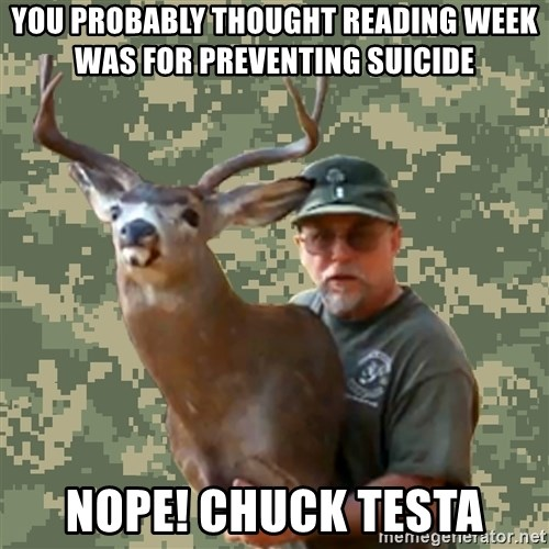 Chuck Testa Nope - You probably thought reading week was for preventing suicide nope! CHuck testa