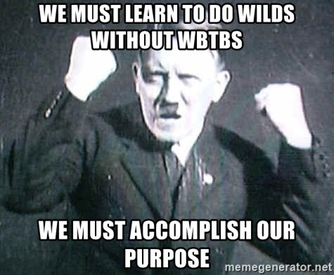 Successful Hitler - We mUST LEARN TO DO WILDS WITHOUT WBTBS wE MUST ACCOMPLISH OUR PURPOSE