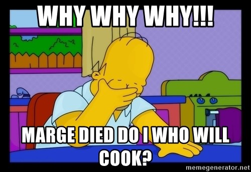 Homer Facepalm - Why why why!!! Marge died do I who will cook?