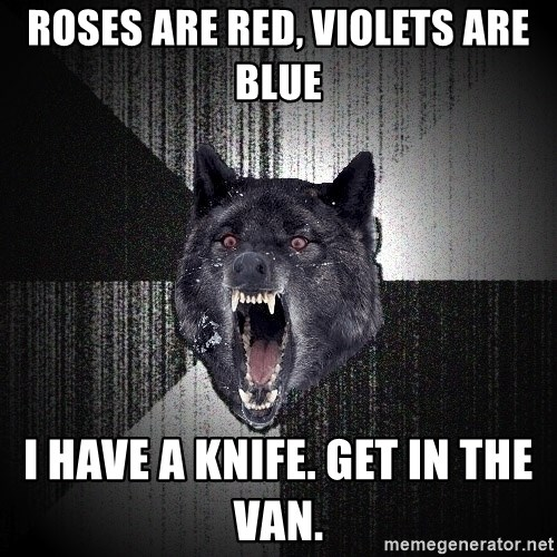 Insanity Wolf - roses are red, violets are blue i have a knife. get in the van.