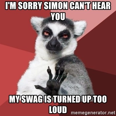 Chill Out Lemur - i'm sorry simon can't hear you my swag is turned up too loud