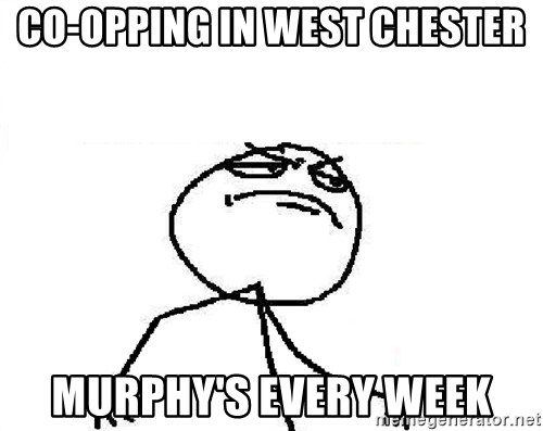 Fuck Yeah - co-opping in west chester murphy's every week