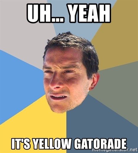 Bear Grylls - Uh... Yeah It's Yellow gatorade