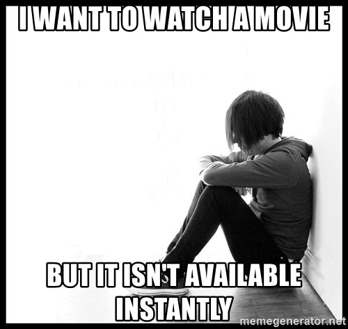 First World Problems - I want to watch a movie but it isn't available instantly