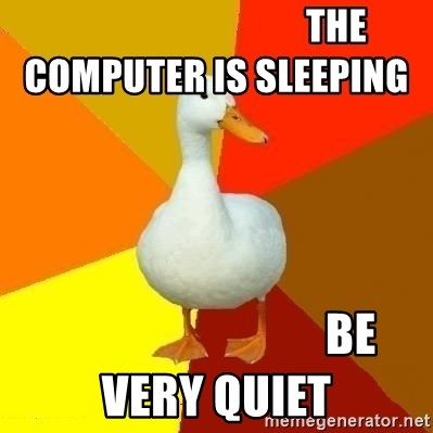 Technologically Impaired Duck -                                 the  computer is sleeping                               be very quiet