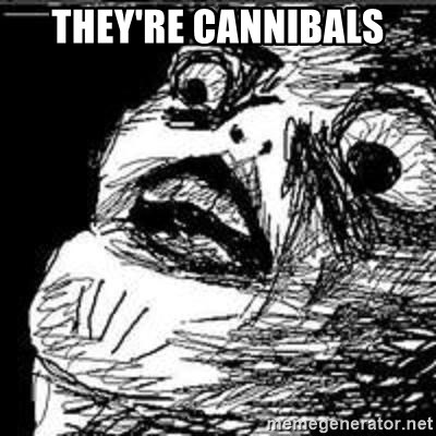 Omg Rage Guy - They're Cannibals