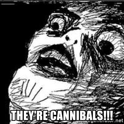 Omg Rage Guy - They're cannibals!!!
