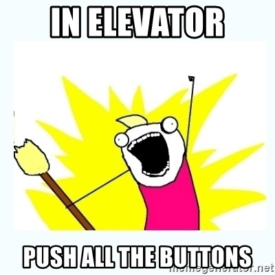 All the things - IN ELEVATOR PUSH ALL THE BUTTONS