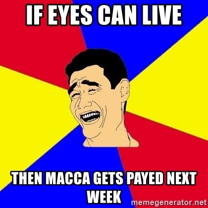 journalist - if eyes can live then macca gets payed next week