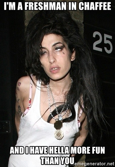 Amy Winehouse - I'M a Freshman in chaffee and i have hella more fun than you