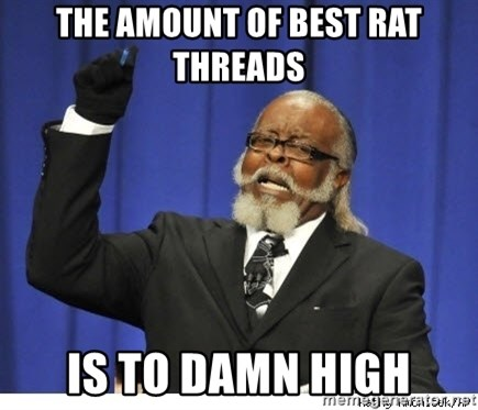 The tolerance is to damn high! - The amount of best rat threads is to damn high