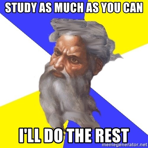 Advice God - study as much as you can i'll do the rest