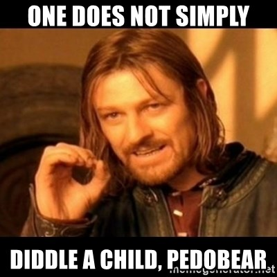 Does not simply walk into mordor Boromir  - One does not simply diddle a child, pedobear