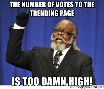 The tolerance is to damn high! - The number of votes to the trending page is too damn high!