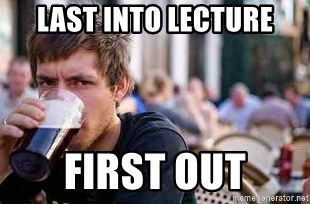 The Lazy College Senior - last into lecture first out