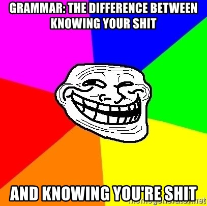 troll face1 - Grammar: the difference between knowing your shit and knowing you're shit
