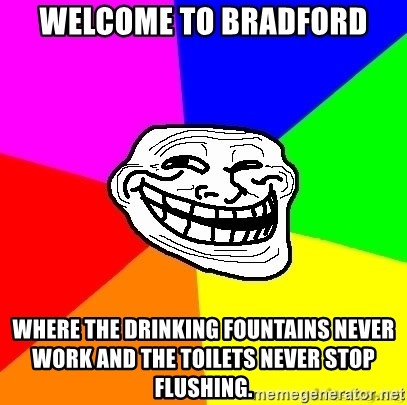 troll face1 - welcome to bradford where the drinking fountains never work and the toilets never stop flushing.