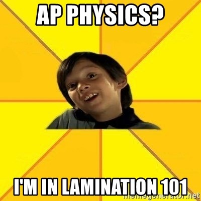 es bakans - AP PHYSICS? i'm in lamination 101