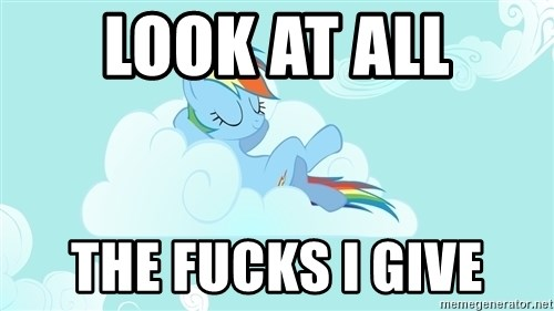 Rainbow Dash Cloud - LOOK AT ALL THE FUCKS I GIVE