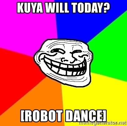 troll face1 - kuya will today? [robot dance]