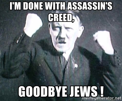 Successful Hitler - I'm done with assassin's Creed, Goodbye Jews !