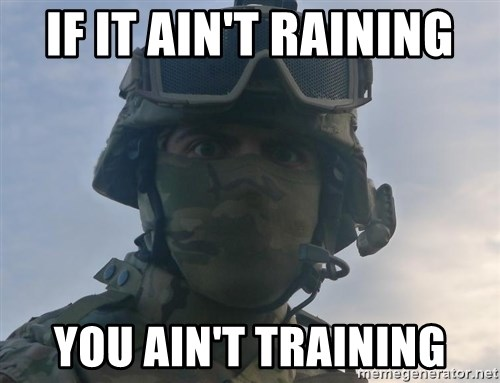 Aghast Soldier Guy - if it ain't raining you ain't training