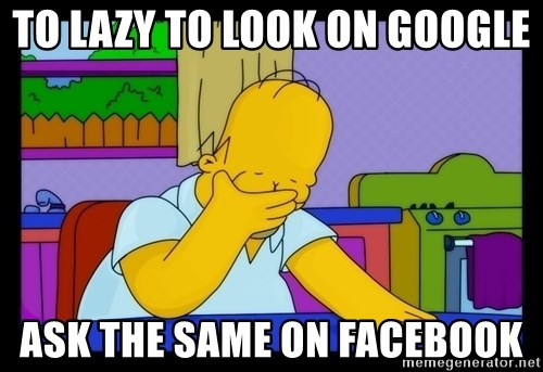 Homer Facepalm - to lazy to look on google ask the same on facebook