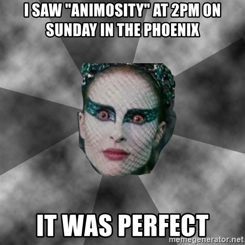"Black Swan Eyes - I saw ""Animosity"" at 2pm on Sunday in the Phoenix It was perfect"
