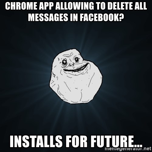 Forever Alone - chrome app allowing to delete all messages in facebook? installs for future...
