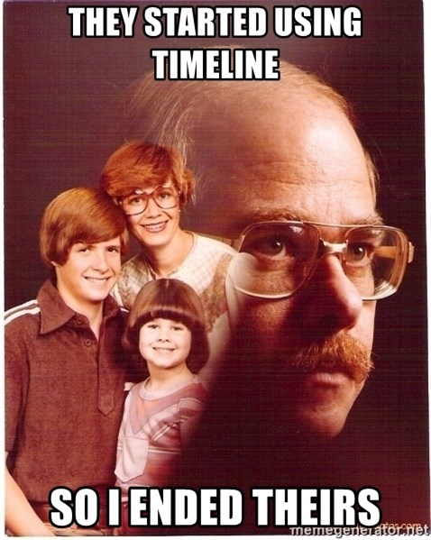 Vengeance Dad - THEY STARTED USING TIMELINE SO I ENDED THEIRS