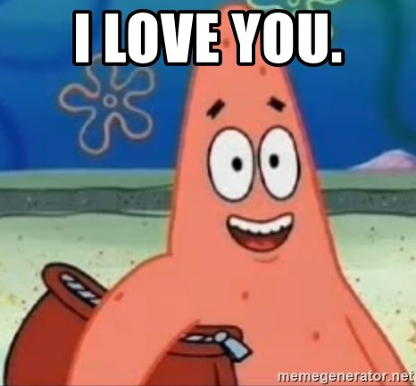 Happily Oblivious Patrick - I Love You.