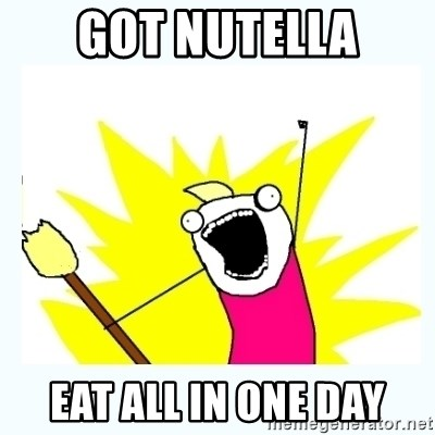 All the things - Got Nutella Eat All In One Day