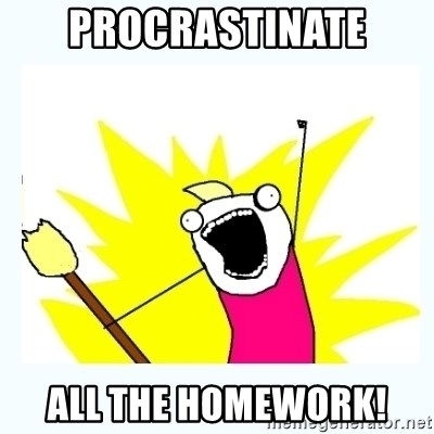 All the things - procrastinate all the homework!