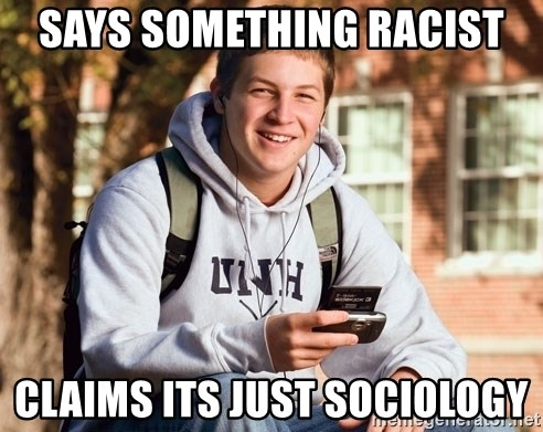 College Freshman - Says something racist claims its just sociology