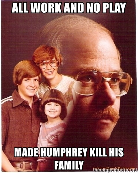 Vengeance Dad - All work and no play made humphrey kill his family