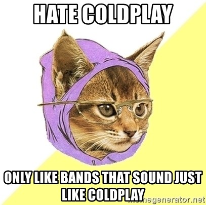 Hipster Kitty - HATE COLDPLAY ONLY LIKE BANDS THAT SOUND JUST LIKE COLDPLAY