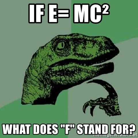 Philosoraptor - If e= mc² what does ''f'' stand for?