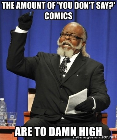 Rent Is Too Damn High - The amount of 'you don't say?' comics  are to damn high