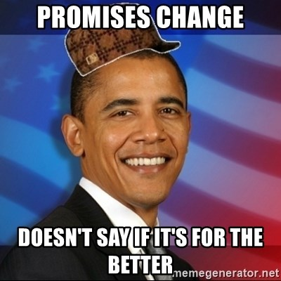 Scumbag Obama - Promises change Doesn't Say if it's for the better
