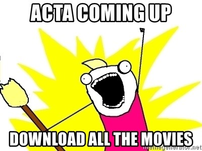 X ALL THE THINGS - ACTA coming up download all the movies