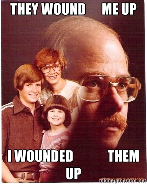 Vengeance Dad - they wound      me up i wounded             them up