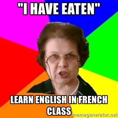 """teacher - """"I have eaten"""" Learn english in french class"""